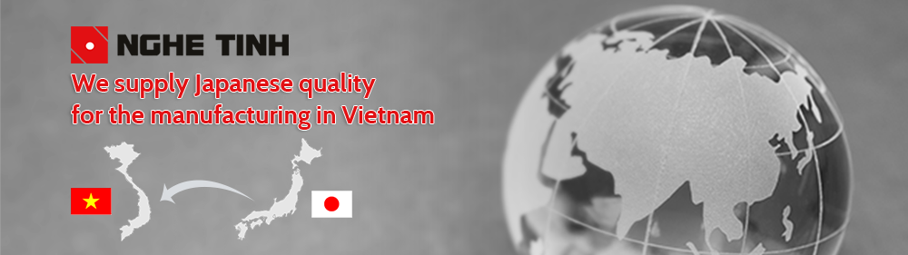 We supply Japanese quality for the manufacturing in Vietnam